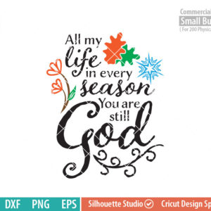 All my life in every season you are still God SVG, Grace SVG, Seasons, christian, Quote, Faith, Belief, Believe svg, png, dxf, eps files