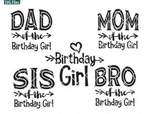 Birthday girl SVG , Mom of the Birthday Girl, Dad of the Birthday Girl, Bro of the Birthday Girl, Sis of the Birthday girl, Birthday SVG