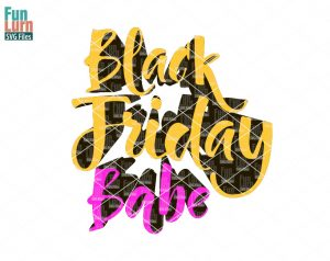 Black Friday SVG,Black Friday Babe SVG,Shopping,Cyber Monday,Shopaholic svg,dxf, png, eps files for cutting machines, silhouette, cricut