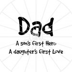 Dad a son's first hero a daughter's first love, Father's day, Dad, hero, love, heart,  Digital Cutting File, svg png dxf eps zip