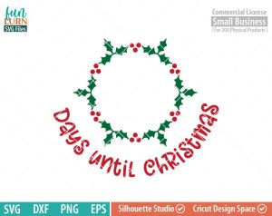 Days until Christmas svg, Holly Wreath, Charger Plate,  Christmas Advent, Christmas SVG,  svg png dxf eps for Cameo, Cricut Air etc
