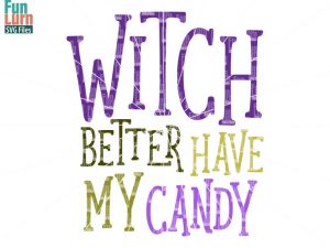 Halloween SVG ,Witch better have my candy SVG, witch, Halloween, Instant Download , Svg File, DXF, png, eps for Silhouette, cricut