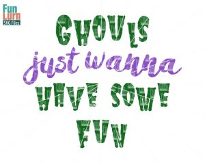 Halloween SVG,Ghouls just wanna have some fun SVG, girls, funny, scary,  halloween sign svg, dxf, png, eps files for silhouette, cricut etc