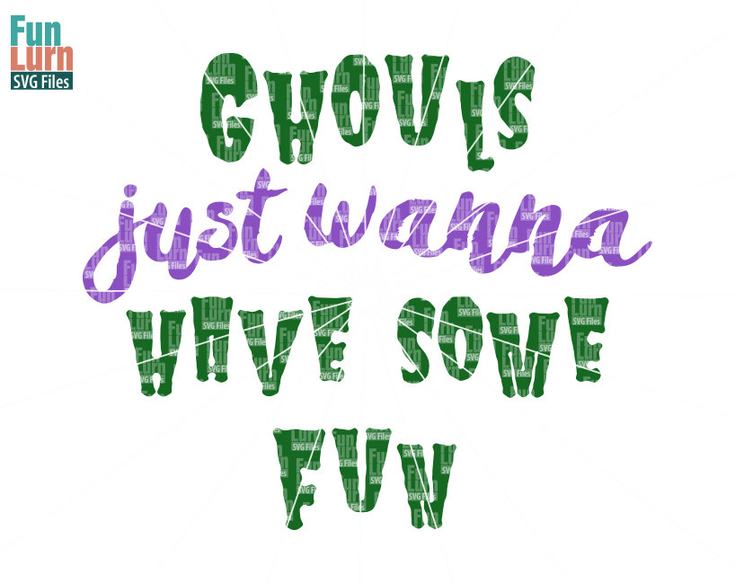 Ghouls Just Wanna Have Some Fun Svg Funlurn