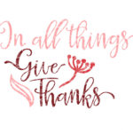 In all things, Give Thanks SVG, Thanksgiving ,  Thankful, Harvest, Fall, SVG file, dxf, eps png for  silhouette cameo, cricut air etc