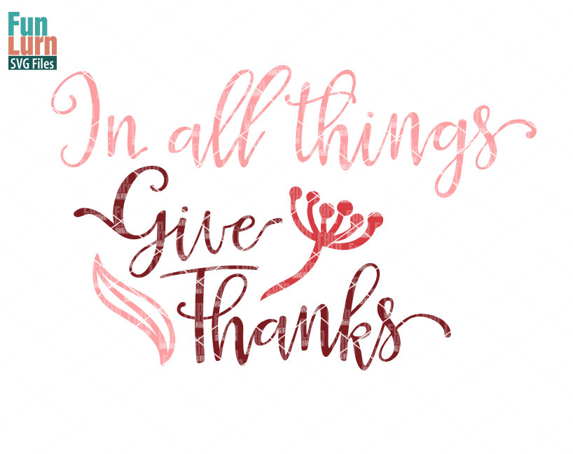 In All Things Give Thanks Svg Funlurn