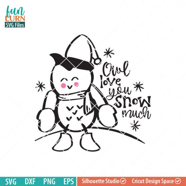 Owl love you snow much SVG, cute owl, Snow, Winter woodland creatures, sweater, mittens, snowflakes SVG DXF eps png