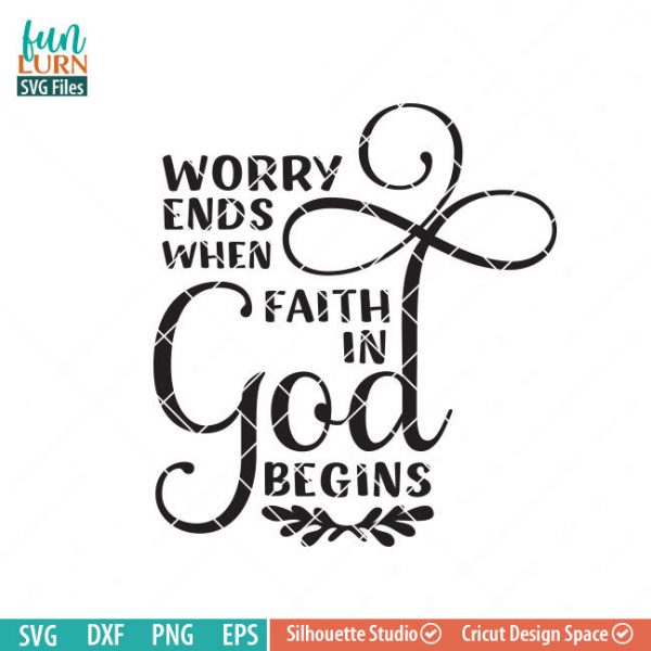 Worry ends when faith in God Begins, Jesus, Christ, Christian, Cross, Grace SVG, Quote, Faith, Belief, Believe svg, png, dxf, eps files