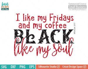 Black like my soul, Black Friday SVG, I like my Fridays black, my coffee black, Cyber Monday, Shopaholic svg ,dxf, png, eps file