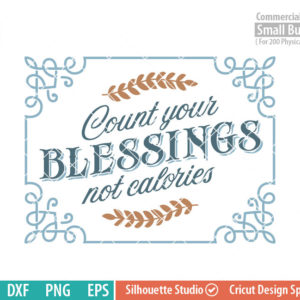Count your blessings svg, Thanksgiving sign svg, dont count your caloories,  Give Thanks SVG, Thankful, Harvest, Fall, SVG  dxf, eps png