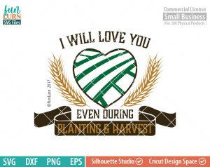 I will love you even during Plantation and harvest, love my farmer, Farm Love, Farmer SVGs, farm, life, southern, svg png dxf eps
