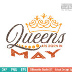 Queens are born in May svg, May  Birthday svg, Black , Birthday Girl, Birthday Princess with Crown, adult birthday, svg DXF EPS PNG