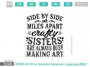 Side by side or miles apart crafty sisters are always busy making art SVG