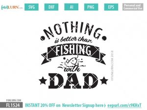 Nothing is better than fishing with Dad Fishing SVG