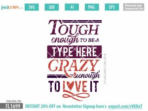 Tough enough to be a blank, crazy enough to love it SVG