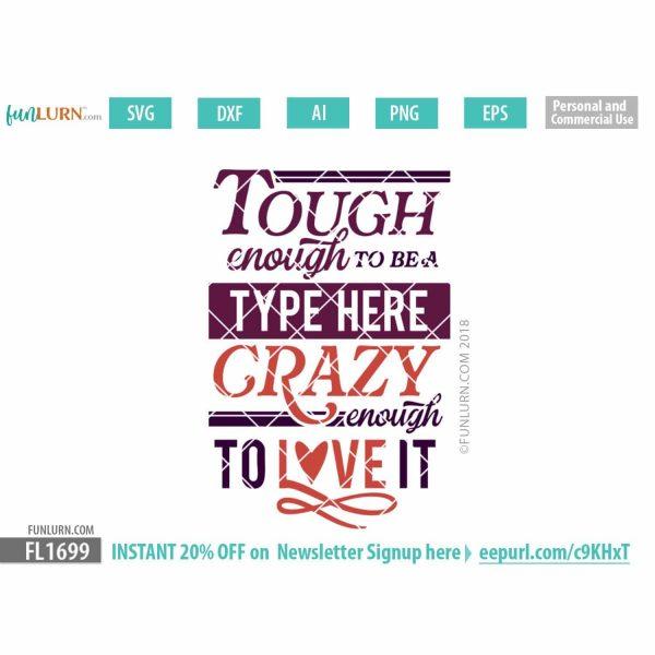 Tough enough to be a blank, crazy enough to love it SVG