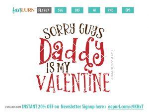 Sorry Guys Daddy is my Valentine SVG