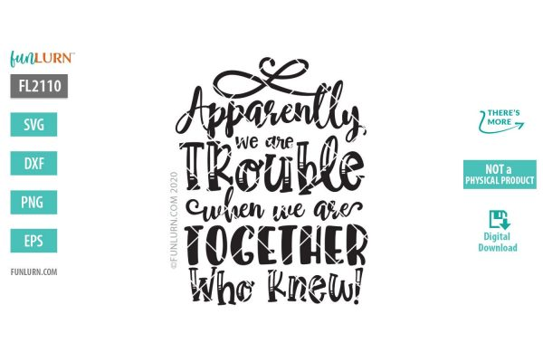 Apparently we're trouble when we are together Who knew SVG